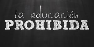 La Educación Prohibida